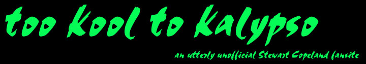 Too Kool To Kalypso - a fansite for Stewart Copeland and the Police